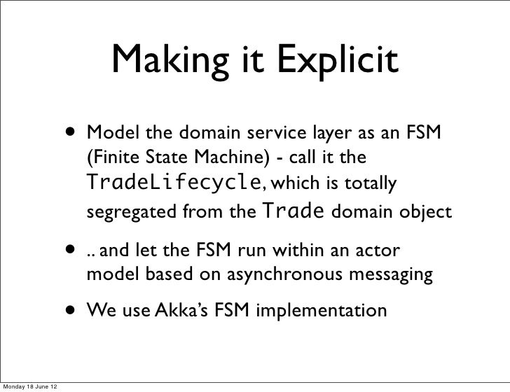 Making it Explicit                    • Model the domain service layer as an FSM                      (Finite State Machin...