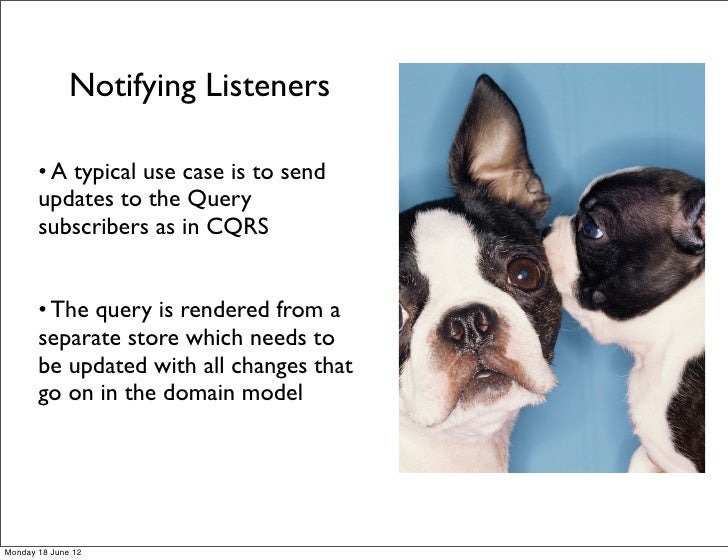 Notifying Listeners       • A typical use case is to send       updates to the Query       subscribers as in CQRS       • ...