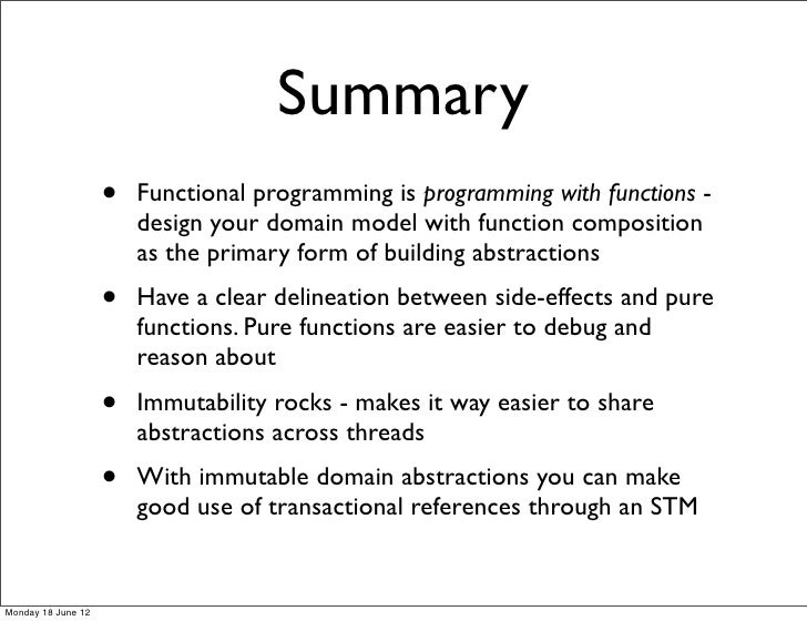 Summary                    •   Functional programming is programming with functions -                        design your d...