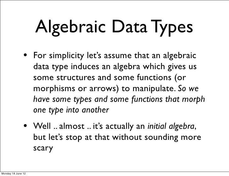 Algebraic Data Types               • For simplicity let's assume that an algebraic                    data type induces an...