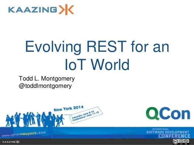 Evolving REST for an IoT World Todd L. Montgomery @toddlmontgomery