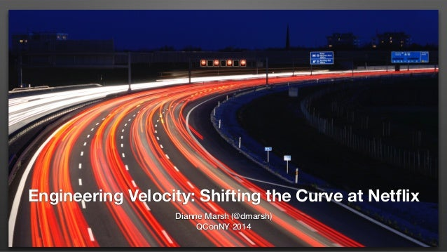 Engineering Velocity: Shifting the Curve at Netflix Dianne Marsh (@dmarsh) QConNY 2014