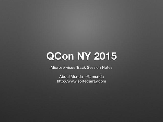 QCon NY 2015 Microservices Track Session Notes ! Abdul Munda - @amunda http://www.sortedarray.com