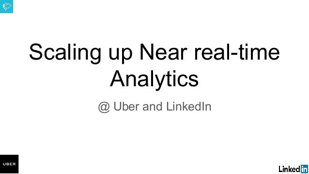 Scaling up Near real-time Analytics @ Uber and LinkedIn