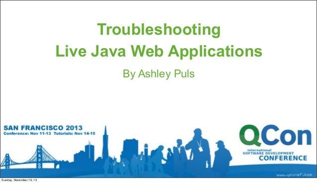 Troubleshooting Live Java Web Applications By Ashley Puls  Sunday, November 10, 13
