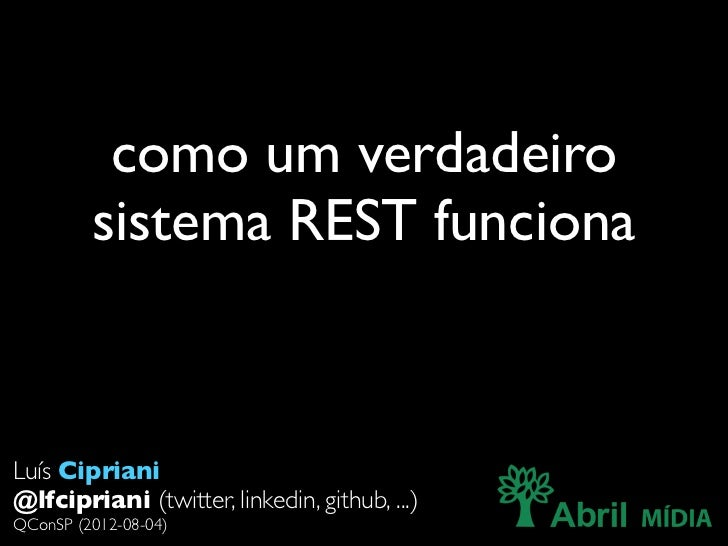 como um verdadeiro         sistema REST funcionaLuís Cipriani@lfcipriani (twitter, linkedin, github, ...)QConSP (2012-08-04)