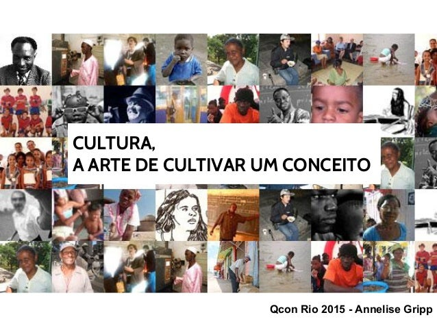 CULTURA, A ARTE DE CULTIVAR UM CONCEITO Qcon Rio 2015 - Annelise Gripp