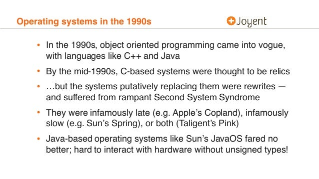 Operating systems in the 1990s • In the 1990s, object oriented programming came into vogue, with languages like C++ and Ja...
