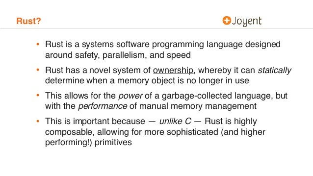 Rust? • Rust is a systems software programming language designed around safety, parallelism, and speed • Rust has a novel ...