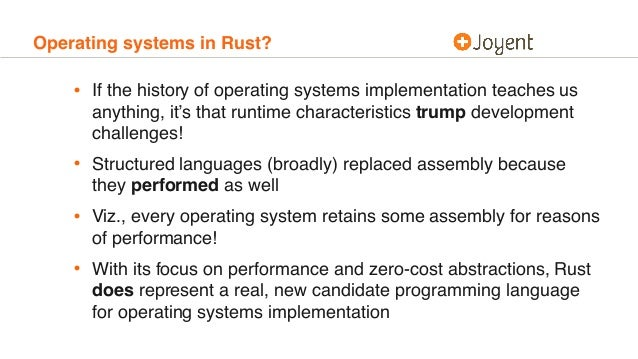 Operating systems in Rust? • If the history of operating systems implementation teaches us anything, it's that runtime cha...