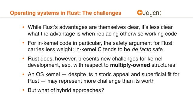 Operating systems in Rust: The challenges • While Rust's advantages are themselves clear, it's less clear what the advanta...