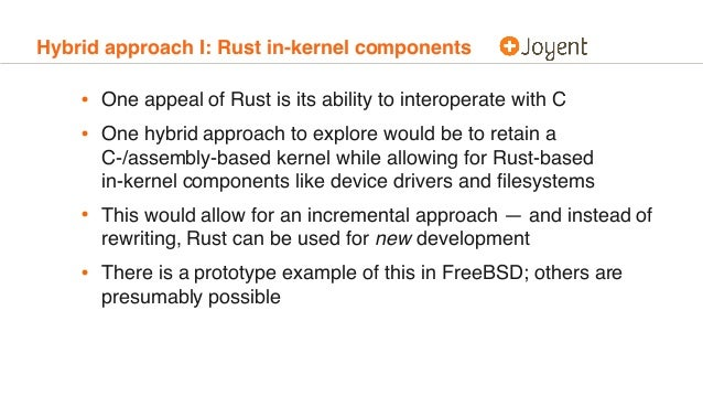 Hybrid approach I: Rust in-kernel components • One appeal of Rust is its ability to interoperate with C • One hybrid appro...