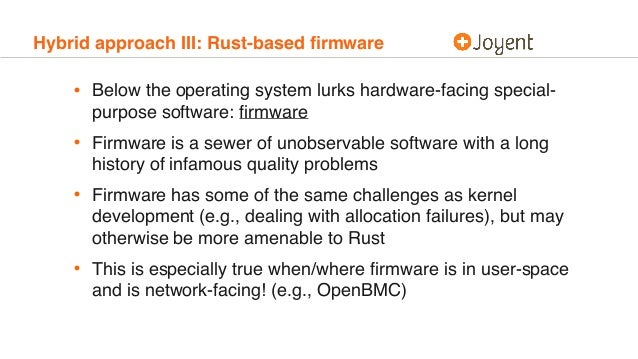 Hybrid approach III: Rust-based firmware • Below the operating system lurks hardware-facing special- purpose software: firmw...