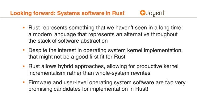 Looking forward: Systems software in Rust • Rust represents something that we haven't seen in a long time: a modern langua...