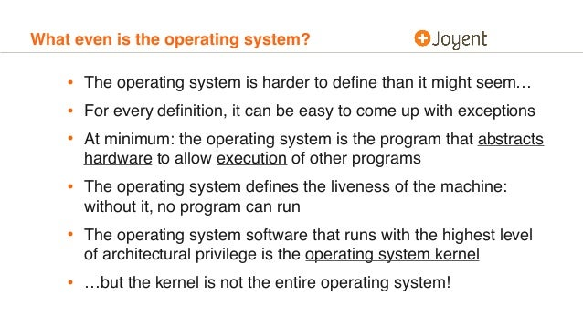 What even is the operating system? • The operating system is harder to define than it might seem… • For every definition, it...