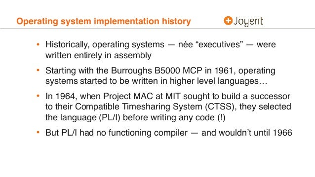 """Operating system implementation history • Historically, operating systems — née """"executives"""" — were written entirely in as..."""