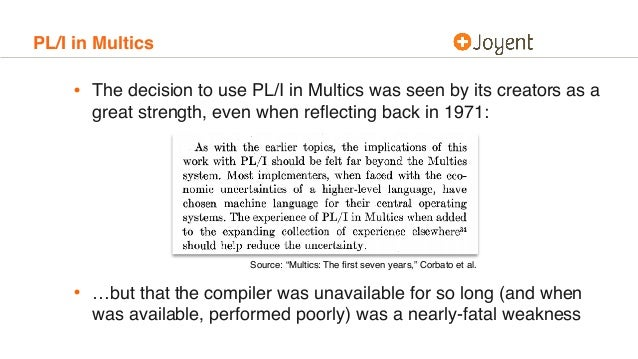 PL/I in Multics • The decision to use PL/I in Multics was seen by its creators as a great strength, even when reflecting ba...