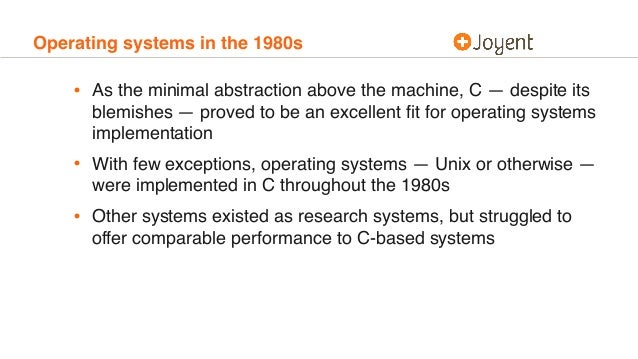 Operating systems in the 1980s • As the minimal abstraction above the machine, C — despite its blemishes — proved to be an...