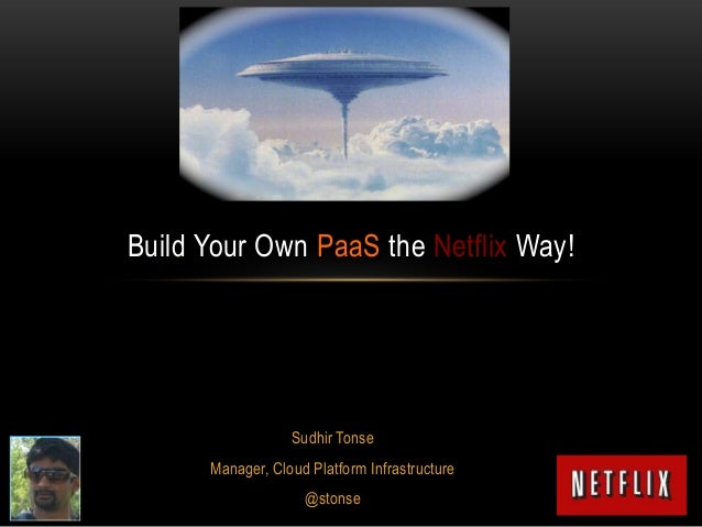 Build Your Own PaaS the Netflix Way!  Sudhir Tonse Manager, Cloud Platform Infrastructure @stonse
