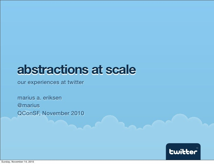 Abstractions at Scale – Our Experiences at Twitter