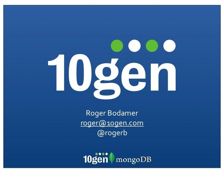 Roger Bodamerroger@10gen.com    @rogerb