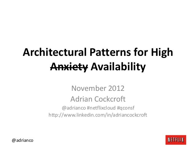 Architectural Patterns for High         Anxiety Availability                     November 2012                     Adrian ...
