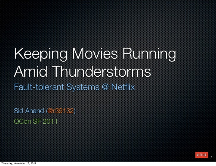 Keeping Movies Running         Amid Thunderstorms         Fault-tolerant Systems @ Netflix         Sid Anand (@r39132)     ...