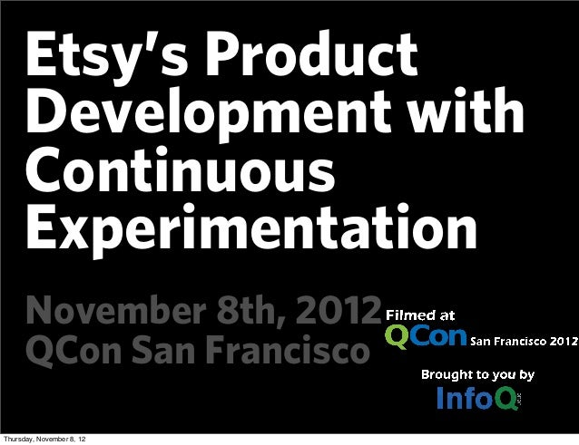 Etsy's Product     Development with     Continuous     Experimentation      November 8th, 2012      QCon San FranciscoThur...