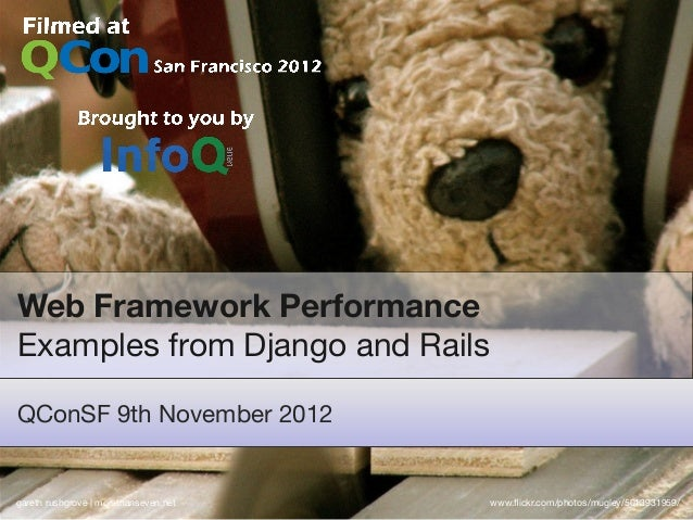 Web Framework PerformanceExamples from Django and RailsQConSF 9th November 2012gareth rushgrove | morethanseven.net   www....