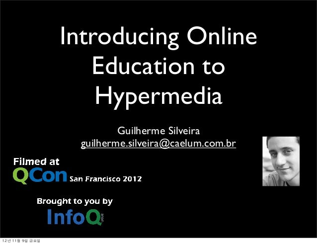 Introducing Online   Education to    Hypermedia         Guilherme Silveira guilherme.silveira@caelum.com.br