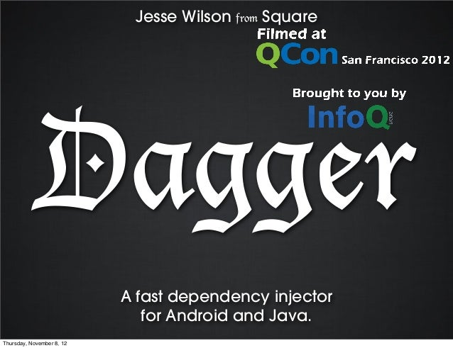 Jesse Wilson from Square            Dagger                           A fast dependency injector                           ...