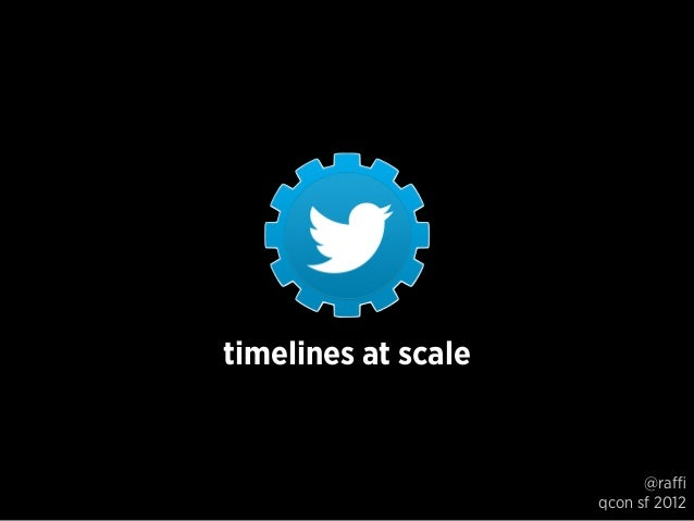 timelines at scale @raffi qcon sf 2012