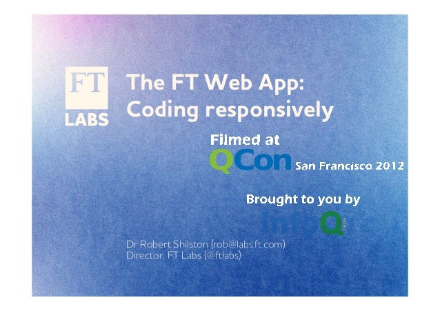 The FT eb pp:Coding responsivelyDr Robert Shilston (rob@labs.ft.com)Director, FT Labs (@ftlabs)