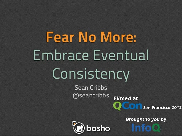 Fear No More:Embrace Eventual  Consistency     Sean Cribbs     @seancribbs