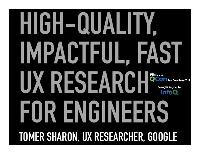 HIGH-QUALITY,IMPACTFUL, FASTUX RESEARCHFOR ENGINEERSTOMER SHARON, UX RESEARCHER, GOOGLE