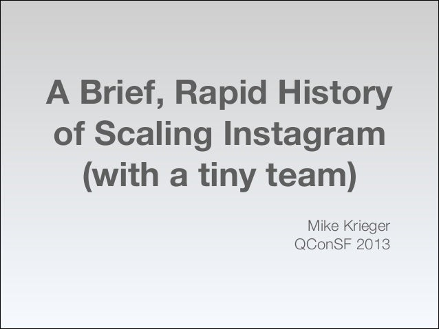 A Brief, Rapid History of Scaling Instagram (with a tiny team) Mike Krieger QConSF 2013 !