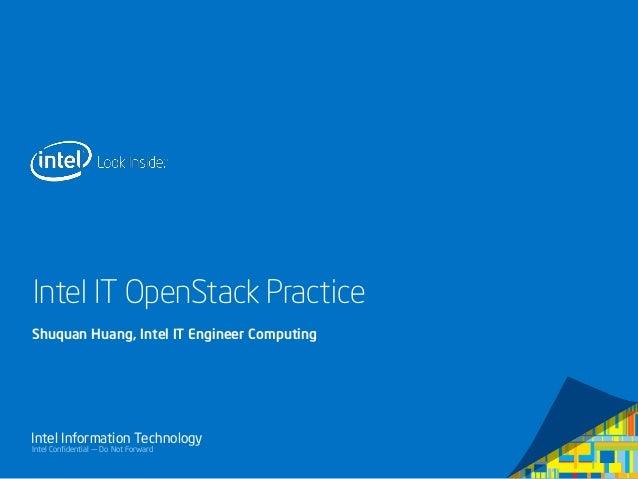 Intel IT OpenStack Practice Shuquan Huang, Intel IT Engineer Computing  Intel Information Technology Intel Confidential — ...