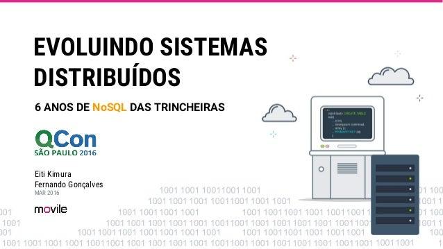 EVOLUINDO SISTEMAS DISTRIBUÍDOS 6 ANOS DE NoSQL DAS TRINCHEIRAS Eiti Kimura Fernando Gonçalves MAR 2016
