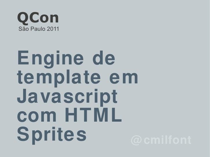 Engine de template em Javascript  com HTML Sprites @cmilfont QCon São Paulo 2011