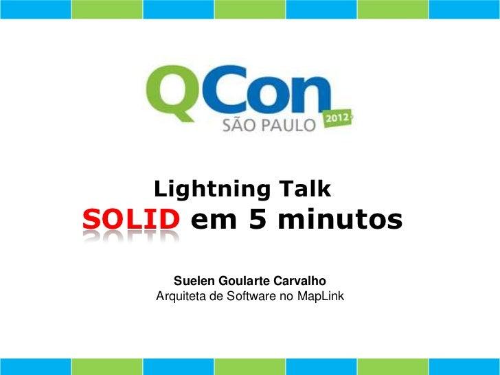 Lightning TalkSOLID em 5 minutos       Suelen Goularte Carvalho    Arquiteta de Software no MapLink