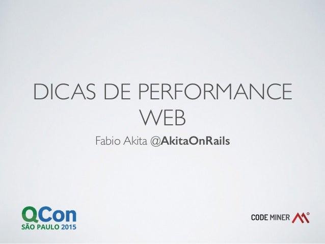 DICAS DE PERFORMANCE WEB Fabio Akita @AkitaOnRails