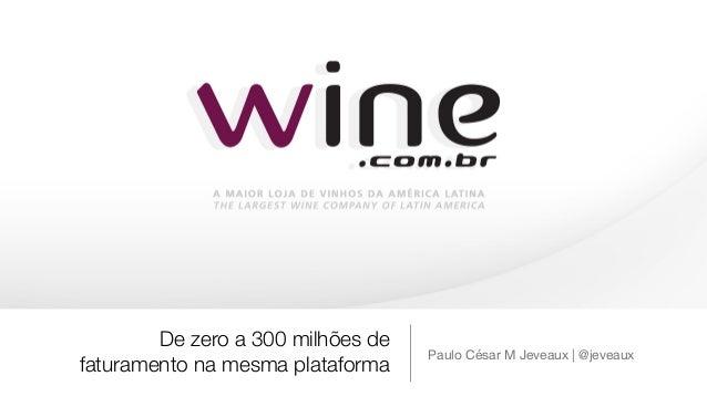 De zero a 300 milhões de faturamento na mesma plataforma Paulo César M Jeveaux | @jeveaux