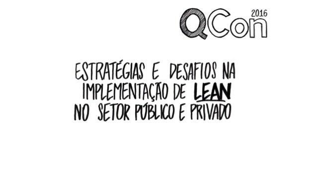 QCon 2016 - Estratégias e Desafios na Implantação de Lean no Setor Público e Privado