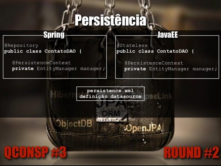 Persistência@Repository               Spring                 @Stateless                                                   ...