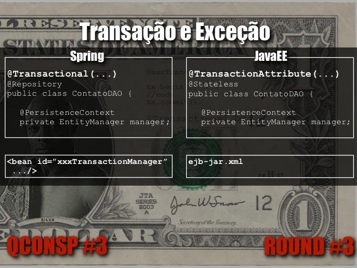 Transação e Exceção             Spring                                   JavaEE@Transaction(rollbackFor=              @App...