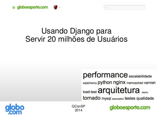 Usando Django para Servir 20 milhões de Usuários QConSP 2014