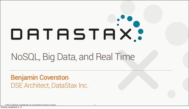 ©2013 DataStax Confidential. Do not distribute without consent. Benjamin Coverston DSE Architect, DataStax Inc. NoSQL, Big ...