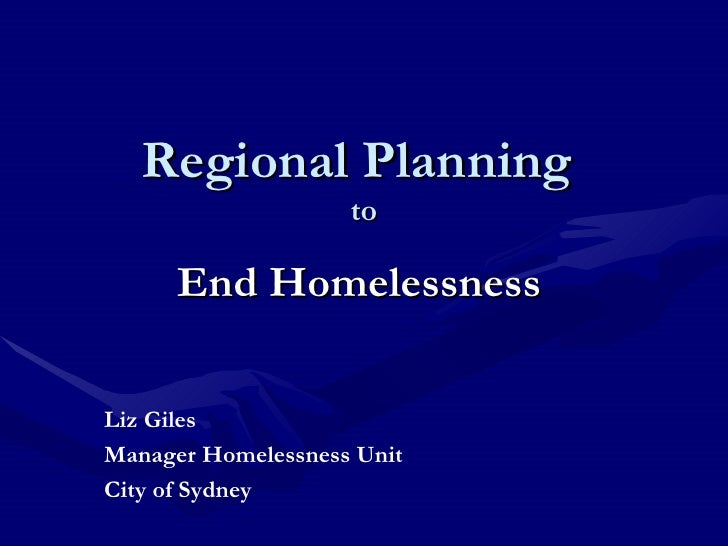 Regional Planning  to End Homelessness Liz Giles Manager Homelessness Unit  City of Sydney
