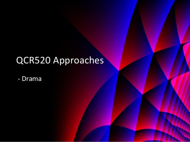 QCR520 Approaches - Drama