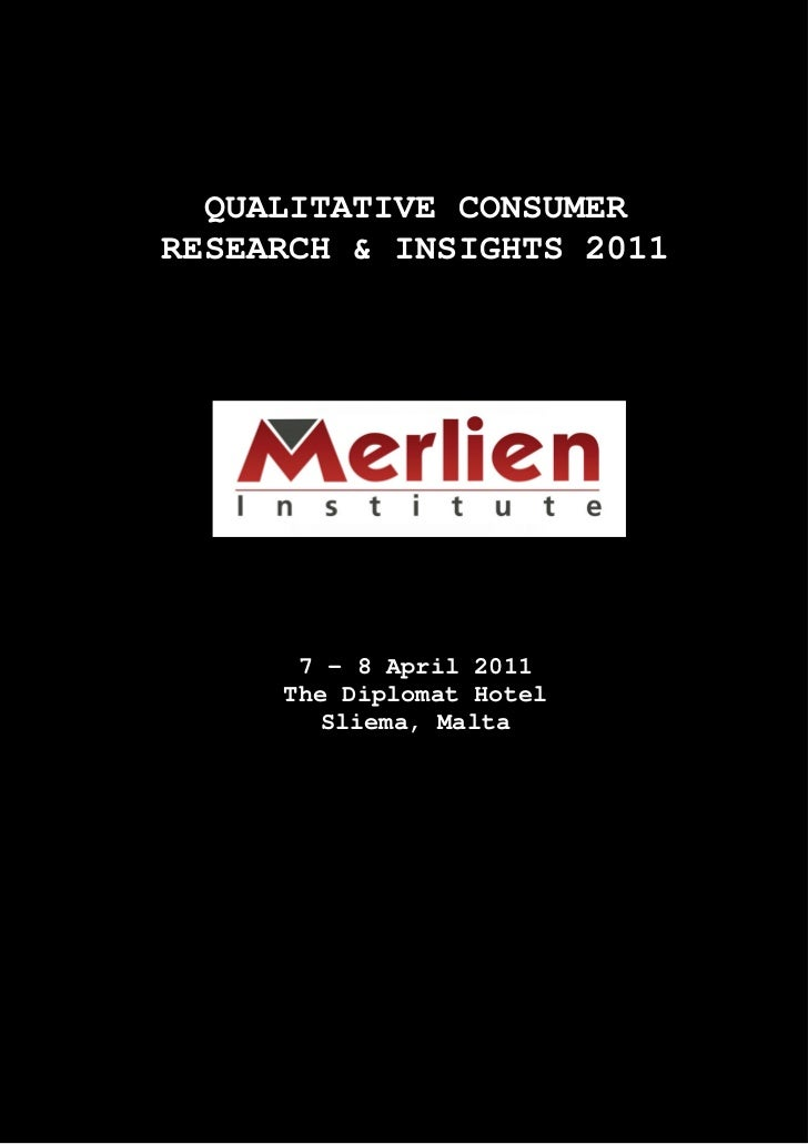 QUALITATIVE CONSUMERRESEARCH & INSIGHTS 2011      7 - 8 April 2011     The Diplomat Hotel        Sliema, Malta
